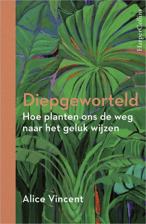 Diepgeworteld Hardcover  door Alice Vincent
